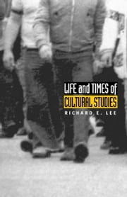 Life and Times of Cultural Studies - The Politics and Transformation of the Structures of Knowledge ebook by Richard E. Lee,V. Y. Mudimbe,Bogumil Jewsiewicki