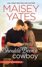 Shoulda Been a Cowboy ebook by Maisey Yates