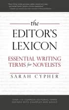 The Editor's Lexicon - Essential Writing Terms for Novelists ebook by Sarah Cypher