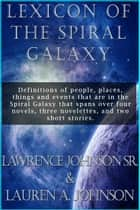 Lexicon of the Spiral Galaxy ebook by Lauren A. Johnson