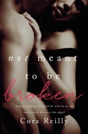 Not Meant To Be Broken ebook by Cora Reilly