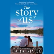 The Story of Us - A heart-wrenching story that will make you believe in true love audiobook by Tara Sivec