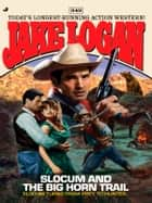 Slocum 349 - Slocum and the Big Horn Trail eBook by Jake Logan