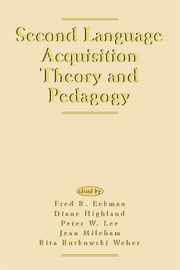 Second Language Acquisition Theory and Pedagogy ebook by Fred R. Eckman, Jean Mileham, Rita Rutkowski Weber,...