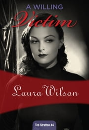 A Willing Victim - Ted Stratton #4 ebook by Laura Wilson