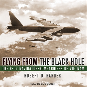 Flying from the Black Hole - The B-52 Navigator-Bombardiers of Vietnam audiobook by Robert O. Harder