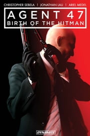 Agent 47: Birth Of The Hitman Vol. 1 ebook by Christopher Sebela, Jonathan Lau