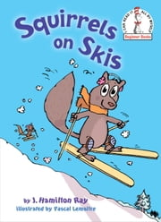 Squirrels on Skis ebook by J. Hamilton Ray,Pascal Lemaitre