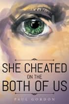 She Cheated on the Both of Us ebook by Paul Gordon