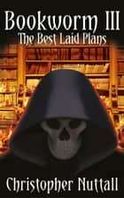 Bookworm III - The Best Laid Plans ebook by Christopher Nuttall