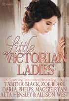 Little Victorian Ladies ebook by Tabitha Black, Zoe Blake, Darla Phelp,...