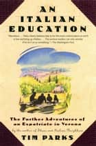 An Italian Education - The Further Adventures of an Expatriate in Verona ebook by Tim Parks