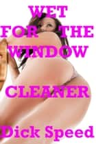 Wet for the Window Cleaner ebook by Dick Speed