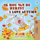 Ik hou van de herfst I Love Autumn - Dutch English Bilingual Edition ebook by Shelley Admont, KidKiddos Books