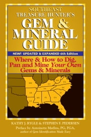 Southeast Treasure Hunter's Gem & Mineral Guide, 6th Edition - Where & How to Dig, Pan and Mine Your Own Gems & Minerals ebook by Kathy J. Rygle,Stephen F. Pedersen,Antoinette Matlins