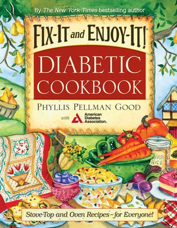 Fix-It and Enjoy-It Diabetic - Stove-Top And Oven Recipes-For Everyone! ebook by Phyllis Good