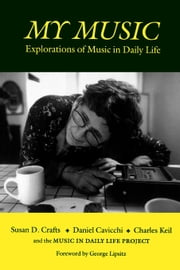 My Music: Explorations of Music in Daily Life ebook by Crafts, Susan D.