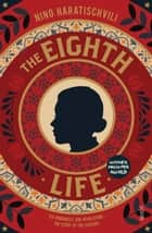 The Eighth Life - (for Brilka) The International Bestseller ebook by Nino Haratischvili, Ruth Martin, Charlotte Collins