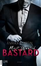Most Wanted Bastard ebook by Annika Martin, Nina Restemeier