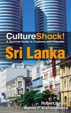 CultureShock! Sri Lanka - A Survival Guide to Customs and Etiquette ebooks by Robert Barlas, Nanda P. Wanasundera