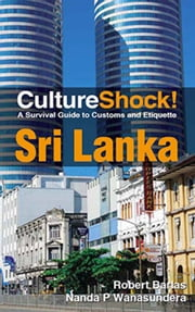 CultureShock! Sri Lanka - A Survival Guide to Customs and Etiquette ebook by Robert Barlas,Nanda P. Wanasundera