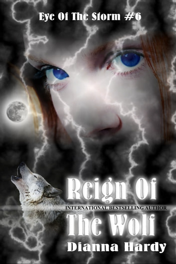 Reign Of The Wolf - (Eye Of The Storm #6) ebook by Dianna Hardy