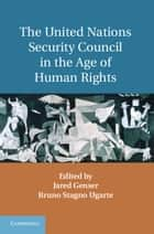 The United Nations Security Council in the Age of Human Rights ebook by Jared Genser,Bruno Stagno Ugarte