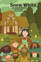 Snow White, the Seven Dwarves, and the Adorable Bed and Breakfast ebook by Michael Ann Dobbs, Bree Paulsen