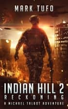 Indian Hill 2: Reckoning - A Michael Talbot Adventure ebook by
