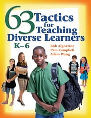 63 Tactics for Teaching Diverse Learners, K-6 ebook by Pamela (Pam) Campbell,Jianjun Adam Wang,Bob Algozzine