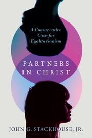 Partners in Christ - A Conservative Case for Egalitarianism ebook by John G. Stackhouse Jr.
