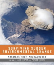 Surviving Sudden Environmental Change - Answers From Archaeology ebook by Jago Cooper,Payson Sheets