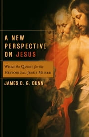 A New Perspective on Jesus (Acadia Studies in Bible and Theology) - What the Quest for the Historical Jesus Missed ebook by James D. G. Dunn, Craig Evans, Lee McDonald