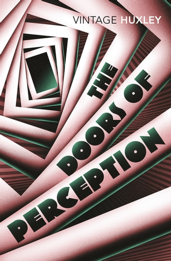 The Doors of Perception - And Heaven and Hell ebook by Aldous Huxley