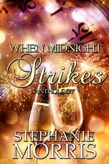 When Midnight Strikes Anthology - (Interracial New Year's Eve Romance Novel) ebook by Stephanie Morris
