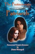 The Protectorate: Patriarch ebook by Dana Warryck