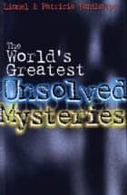 The World's Greatest Unsolved Mysteries ebook by Lionel and Patricia Fanthorpe