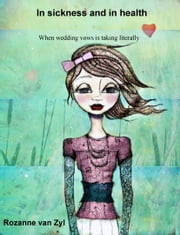 In Sickness And In Health ebook by Rozanne van Zyl