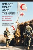 Scarce Heard Amid the Guns ebook by Lieutenant-Colonel John Conrad