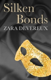 Silken Bonds ebook by Zara Devereux