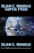 Alan E. Nourse Super Pack - With linked Table of Contents ebook by Alan E. Nourse