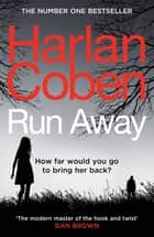"Run Away - ""The modern master of the hook and twist"" – DAN BROWN ebook by Harlan Coben"