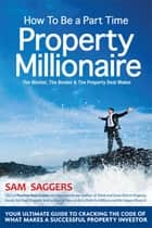 How to Be a Part Time Property Millionaire ebook by Sam Saggers