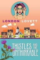 Thistles and the Unthinkable ebook by London Lovett