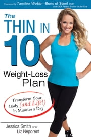 The Thin in 10 Weight-Loss Plan - Transform Your Body (and Life!) in Minutes a Day ebook by Jessica Smith,Liz Neporent
