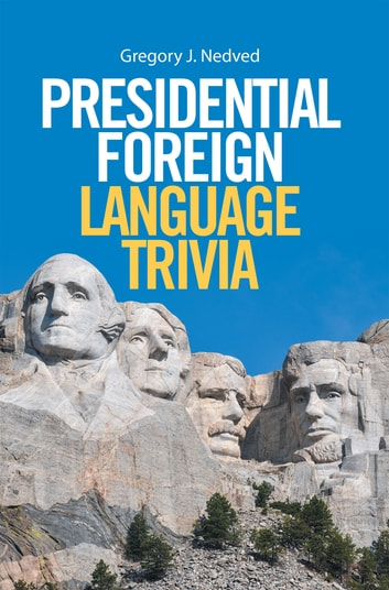 Presidential Foreign Language Trivia ebook by Gregory J. Nedved