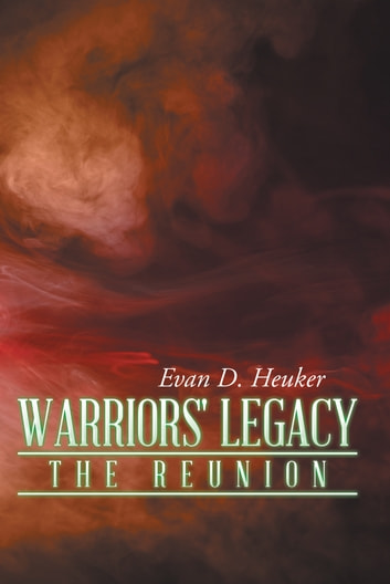 Warriors' Legacy - The Reunion ebook by Evan D. Heuker