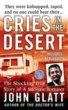 Cries in the Desert - The Shocking True Story of a Sadistic Torturer ebook by John Glatt