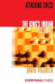 Attacking Chess: The King's Indian: Volume 1 ebook by David Vigorito