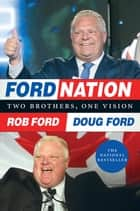 Ford Nation - Two Brothers, One Vision ebook by Rob Ford, Doug Ford